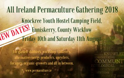 IMPORTANT ANNOUNCEMENT: The Dates of the All Ireland Permaculture Gathering Have Changed!